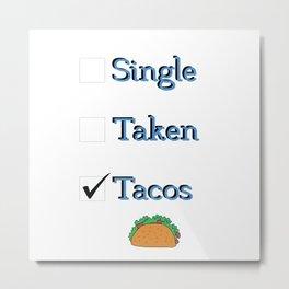 Singe Taken Tacos Relationship Status Metal Print