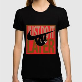 Just Do It. Later T-shirt