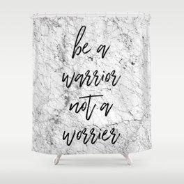 Be A Warrior Not A Worrier Shower Curtain