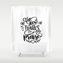 Give Thanks And Praise Shower Curtain