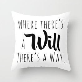 Where there's a will there's a way. Throw Pillow