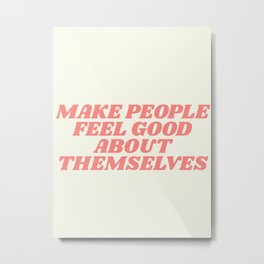 make people feel good about themselves Metal Print