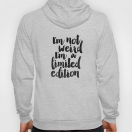 I'm Not Weird I'm a Limited Edition Black and White Funny Typography Poster Hoody