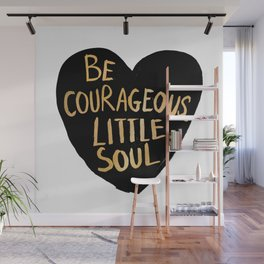 Be Courageous, Little Soul Wall Mural