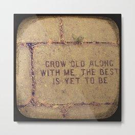 Grow Old Along with Me ttv photo Metal Print