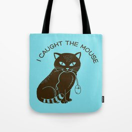 I caught the mouse Tote Bag