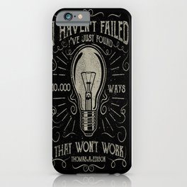 I haven't failed,i've just found 10000 ways that won't work.Thomas A. Edison iPhone Case