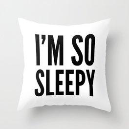 I'M SO SLEEPY Throw Pillow