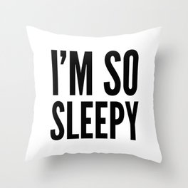 I'M SO SLEEPY Throw Pillow