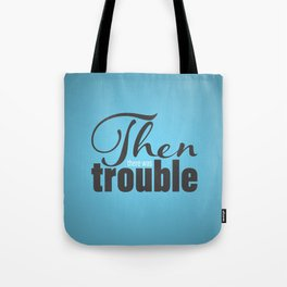Then There Was Trouble Tote Bag