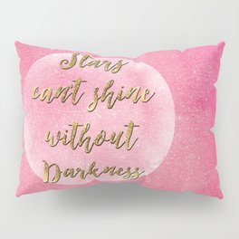 """""""Stars can't shine without darkness"""" quote pink shining watercolor abstract paint Pillow Sham"""