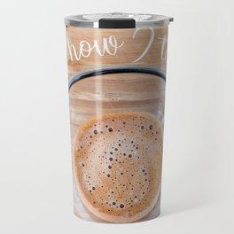 How I  take it coffee cup Travel Mug