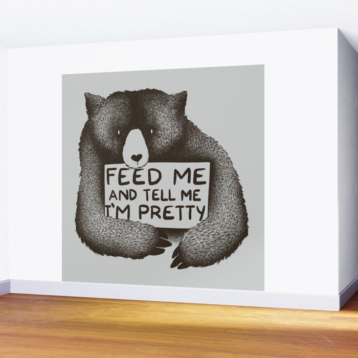Feed Me And Tell Me I'm Pretty Bear Wall Mural