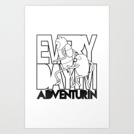 Every Day I'm Adventurin' Art Print