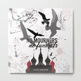 No mourners, No funerals - Six of crows Metal Print