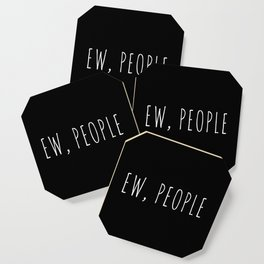 Ew People Funny Quote Coaster