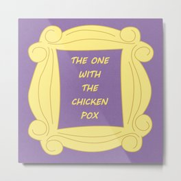 the One With the Chicken Pox - Season 2 Episode 23 - Friends - Sitcom TV Show Metal Print