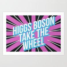 Higgs Boson Take the Wheel Art Print