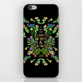 I must have flowers always iPhone Skin