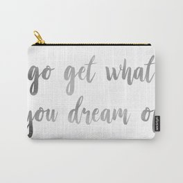 """""""Go Get What you Dream of"""" Inspirational Quote Carry-All Pouch"""