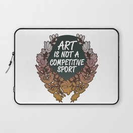 Art is Not A Competitive Sport Laptop Sleeve