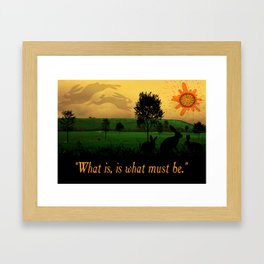 What Is, Is What Must Be Framed Art Print