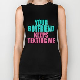 Funny Colorful Your Boyfriend Keeps Texting Me Design Biker Tank