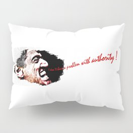 I Don't Have a Problem with Authority! White Background Pillow Sham