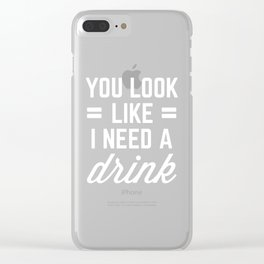 I Need A Drink Funny Quote Clear iPhone Case