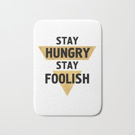 STAY HUNGRY STAY FOOLISH wisdom quote Bath Mat