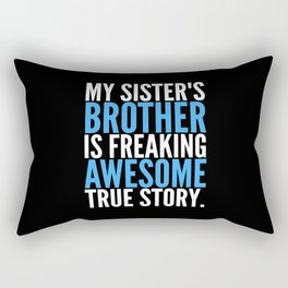 MY SISTER'S BROTHER IS FREAKING AWESOME TRUE STORY (Black) Rectangular Pillow