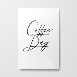Coffee Day Metal Print