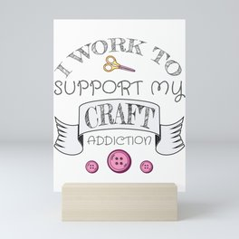 Crafting Gift Work to Support My Crafting Addiction Gift Mini Art Print