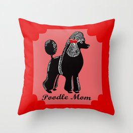 Poodle Mom Throw Pillow