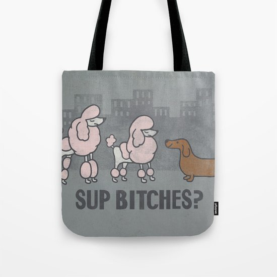 Sup Bitches? Tote Bag