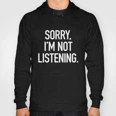 Sorry, I'm not listening Hoody