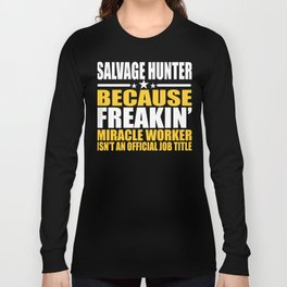 Salvage Hunter Job Title Miracle Worker  Long Sleeve T-shirt