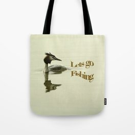 Lets go Fishing, grebe reflecting on water with text. Tote Bag