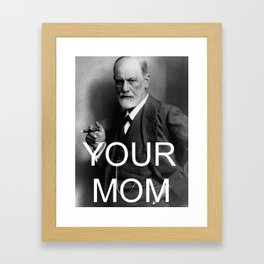 Your Mom Framed Art Print