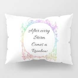 After every Storm Comes a Rainbow Pillow Sham