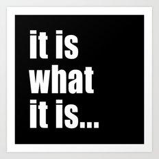it is what it is (on black) Art Print