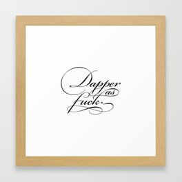 """Dapper as fuck"" White Framed Art Print"