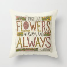 I Must Have Flowers, Always, and Always (Grow Free Series) Throw Pillow