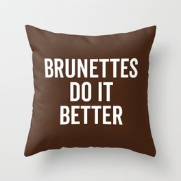 Brunettes Do It Better Funny Saying Throw Pillow