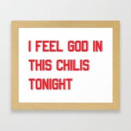 I Feel God in This Chili's Framed Art Print