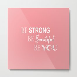 Be Strong, Be Beautiful, Be You - Light Pink and White Metal Print