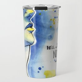 Hell is where nothing is Mutual and NO feeling reciprocated Travel Mug