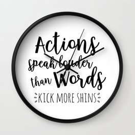 Actions speak louder than words, kick more shins Wall Clock