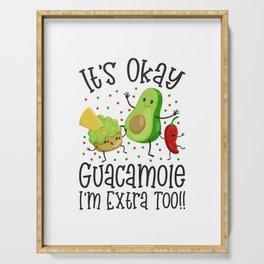 It's Okay Guacamole I'm Extra Too Serving Tray