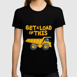 Get A Load Of This Funny Dump Trucks  Construction Truck   T-shirt
